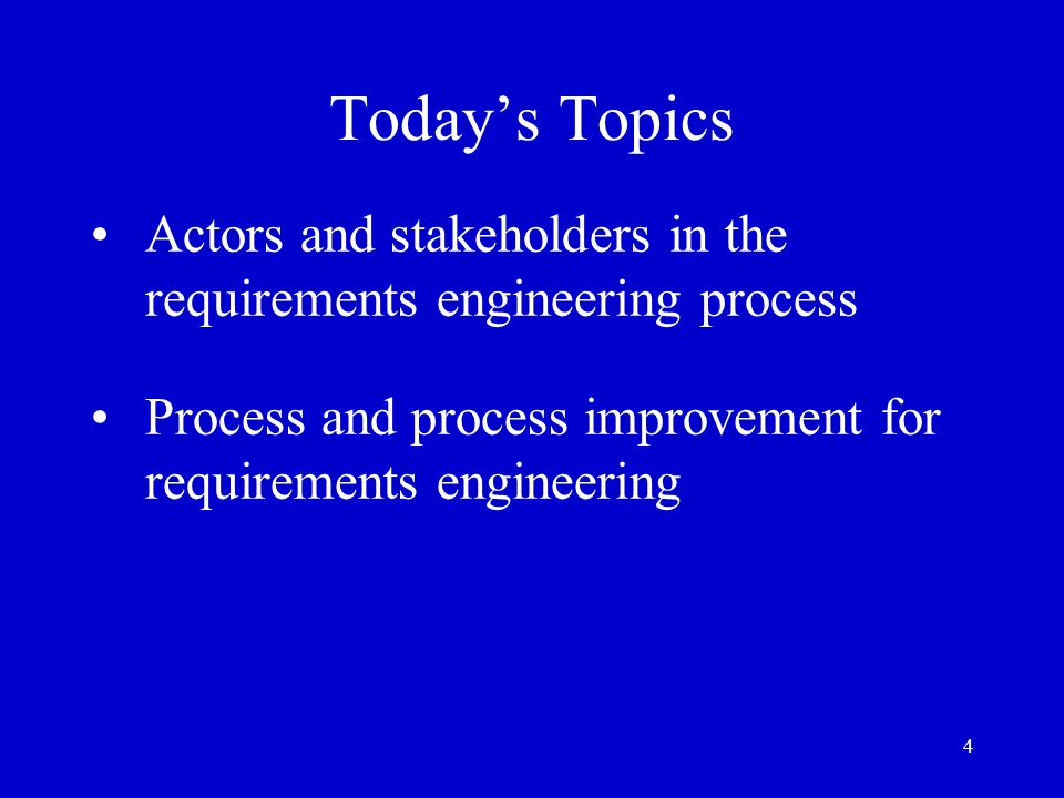 Today's TopicsActors and stakeholders in the requirements engineering process.