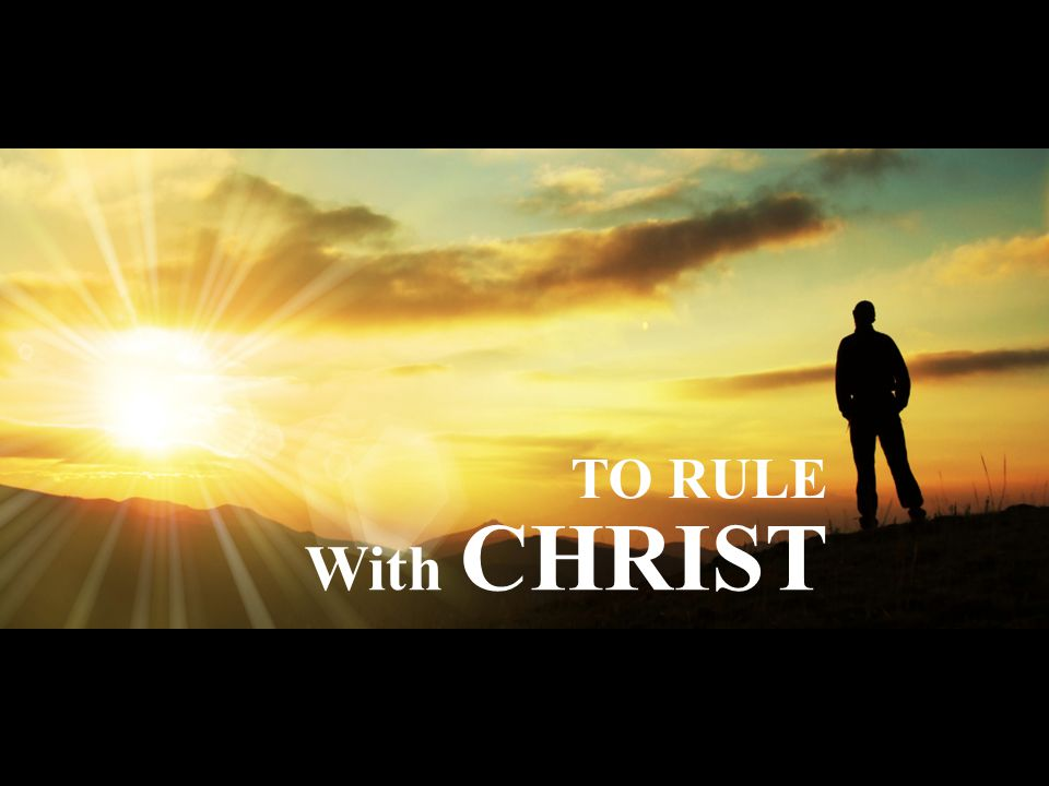 TO RULE With CHRIST