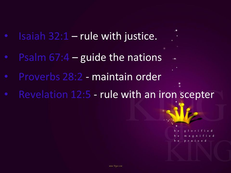 Isaiah 32:1 – rule with justice.