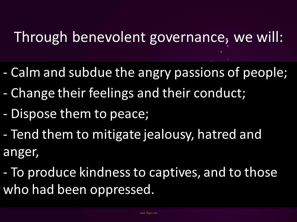 Through benevolent governance, we will: