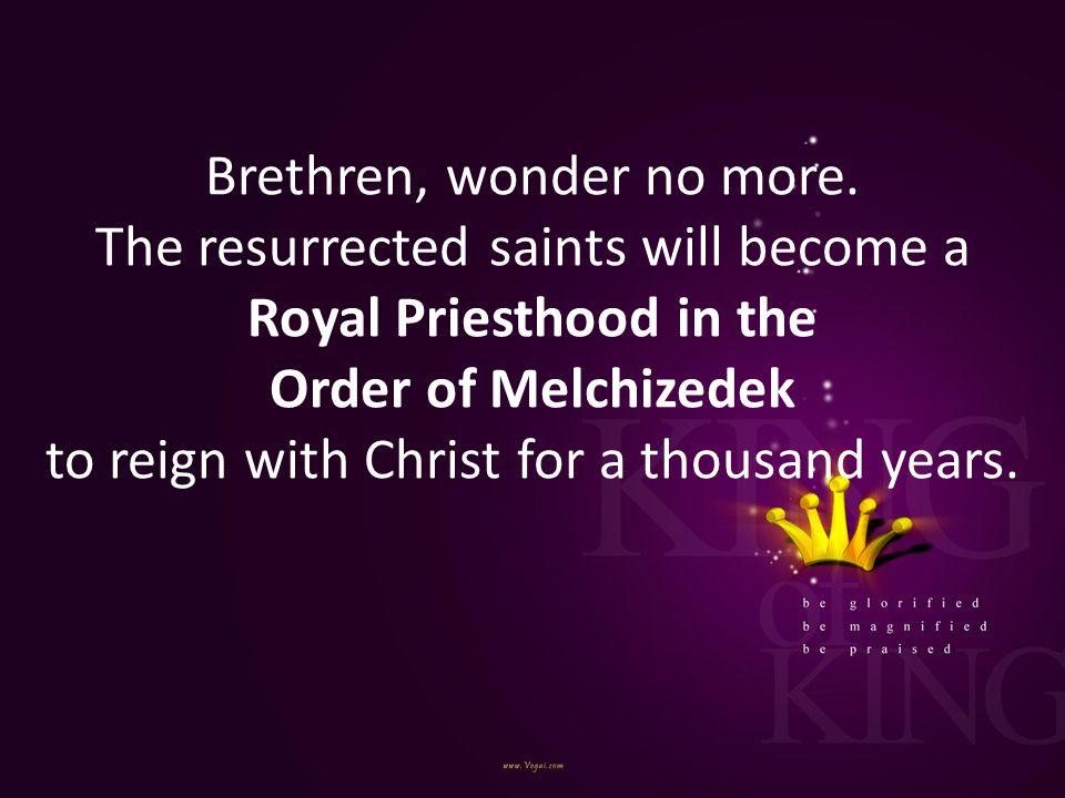 Brethren, wonder no more