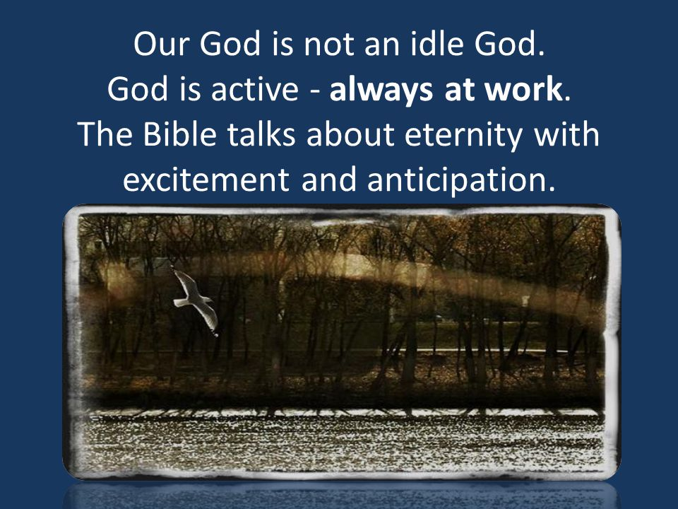 Our God is not an idle God. God is active - always at work