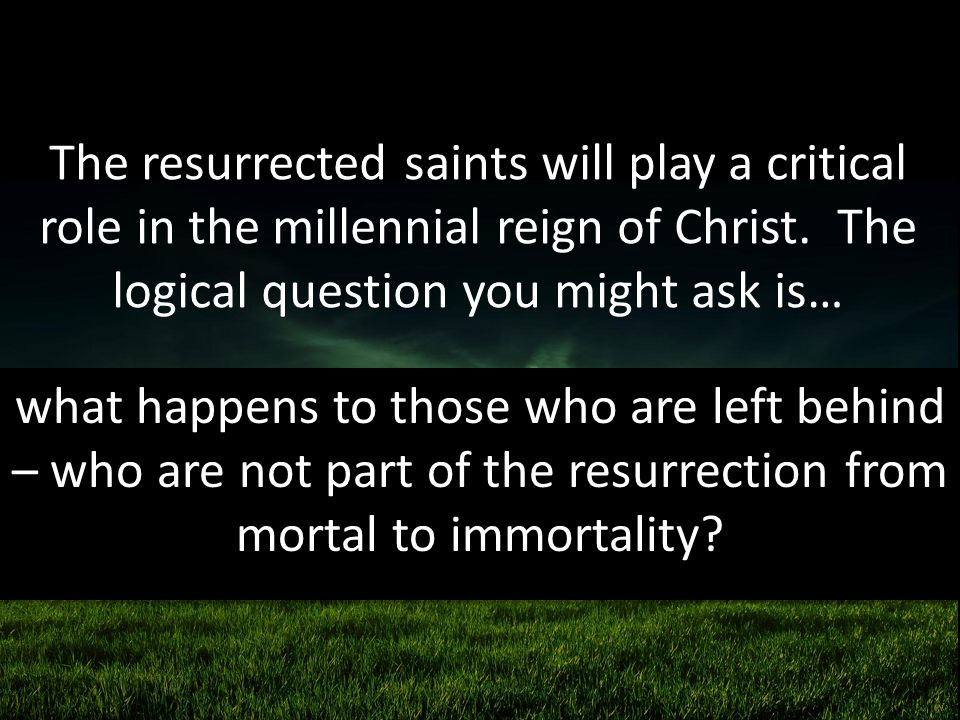 The resurrected saints will play a critical role in the millennial reign of Christ. The logical question you might ask is…
