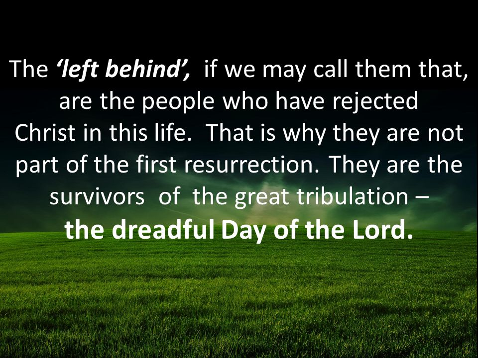 The 'left behind', if we may call them that, are the people who have rejected Christ in this life.