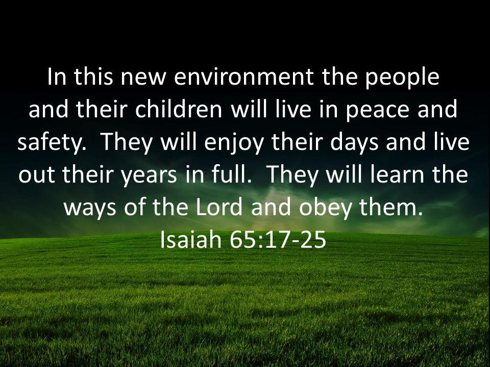 In this new environment the people and their children will live in peace and safety.