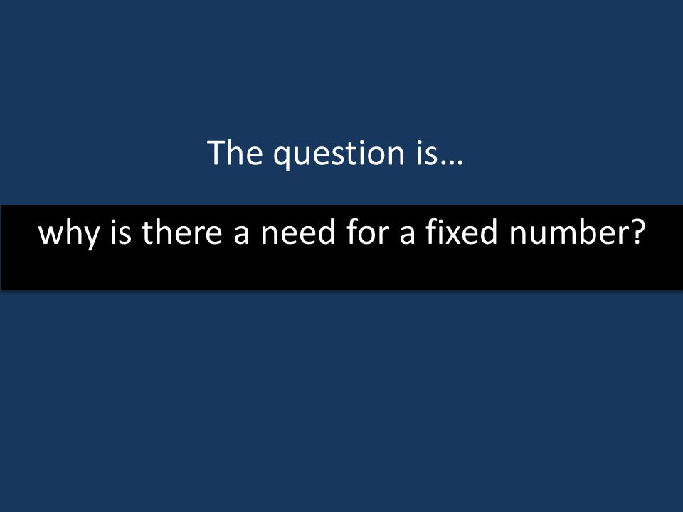why is there a need for a fixed number