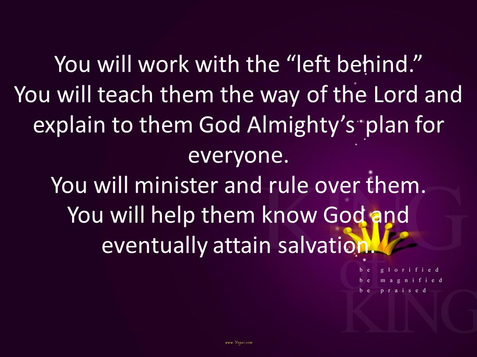 You will work with the left behind