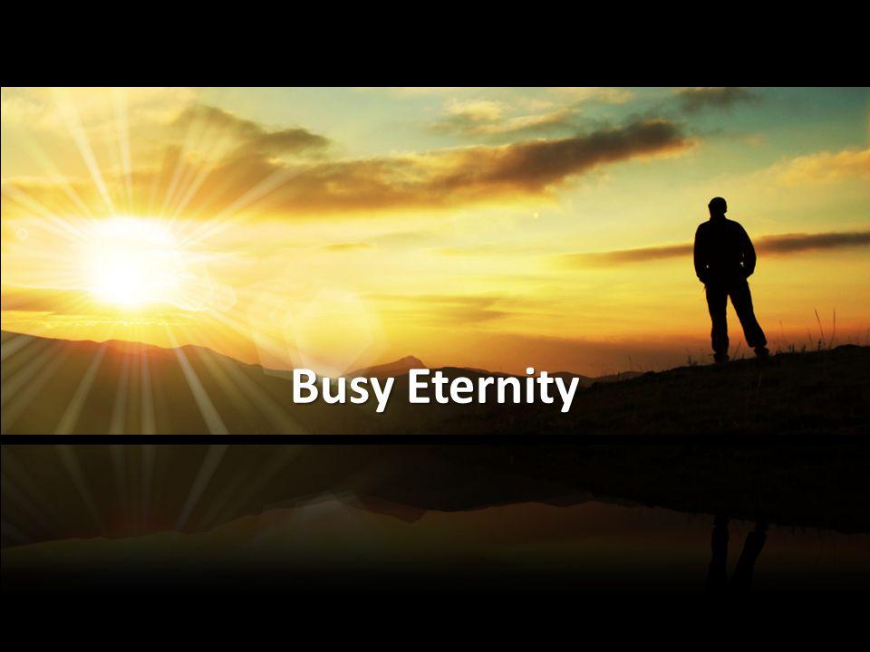 Busy Eternity