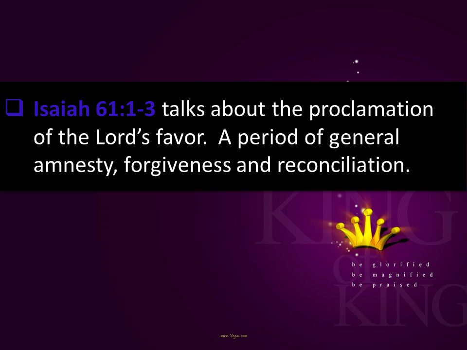 Isaiah 61:1-3 talks about the proclamation of the Lord's favor