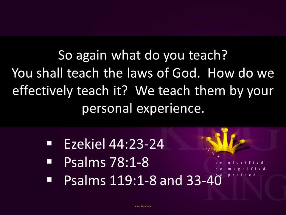 Ezekiel 44:23-24 Psalms 78:1-8 Psalms 119:1-8 and 33-40