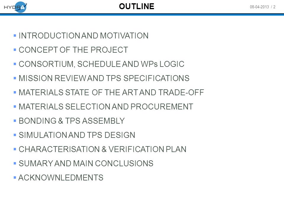 OUTLINE INTRODUCTION AND MOTIVATION. CONCEPT OF THE PROJECT. CONSORTIUM, SCHEDULE AND WPs LOGIC. MISSION REVIEW AND TPS SPECIFICATIONS.