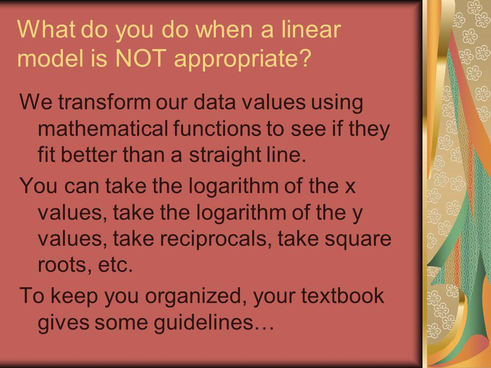 What do you do when a linear model is NOT appropriate