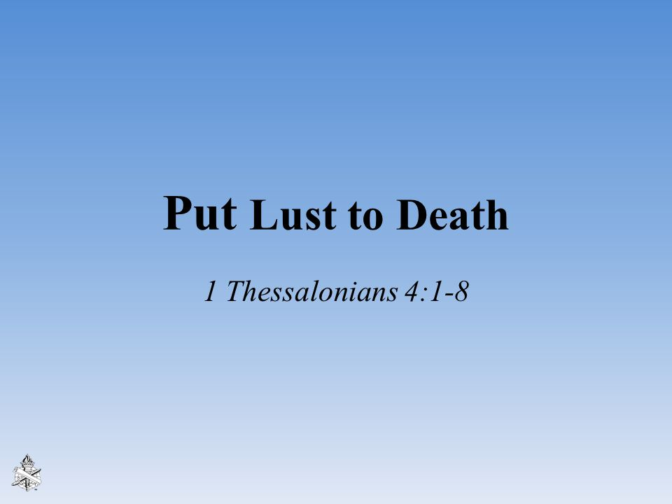 Put Lust to Death 1 Thessalonians 4:1-8