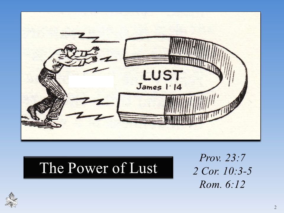 Prov. 23:7 2 Cor. 10:3-5 Rom. 6:12 The Power of Lust