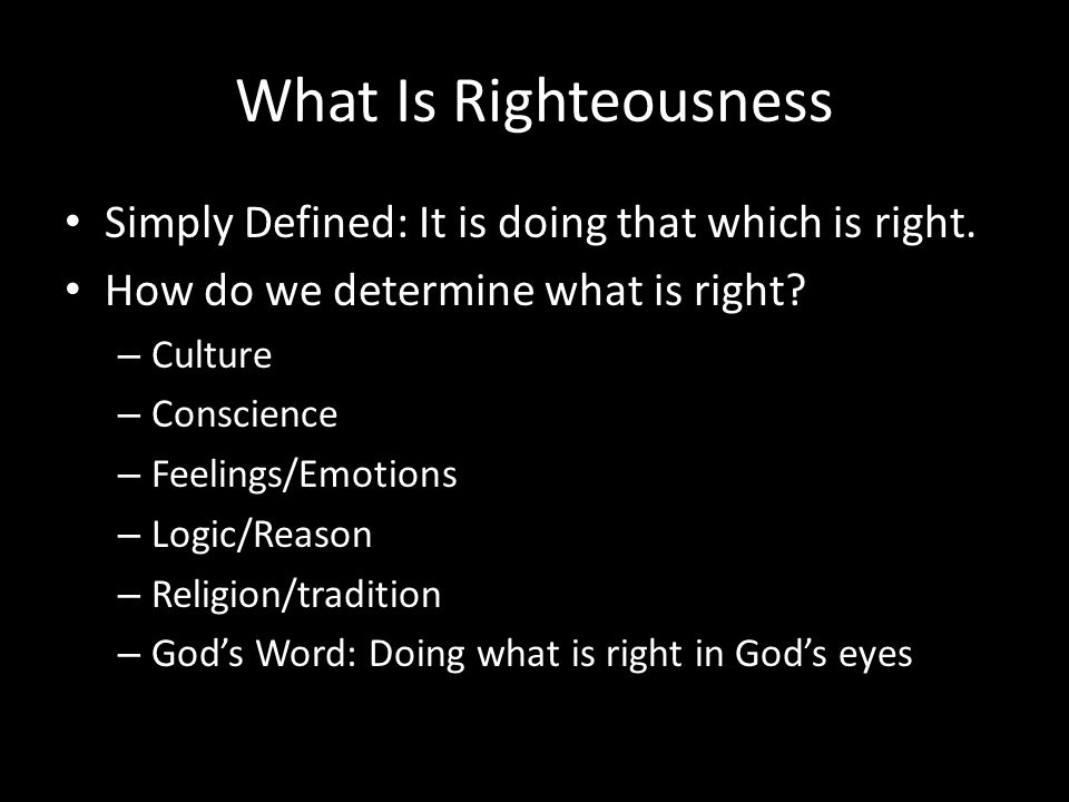 What Is Righteousness Simply Defined: It is doing that which is right.
