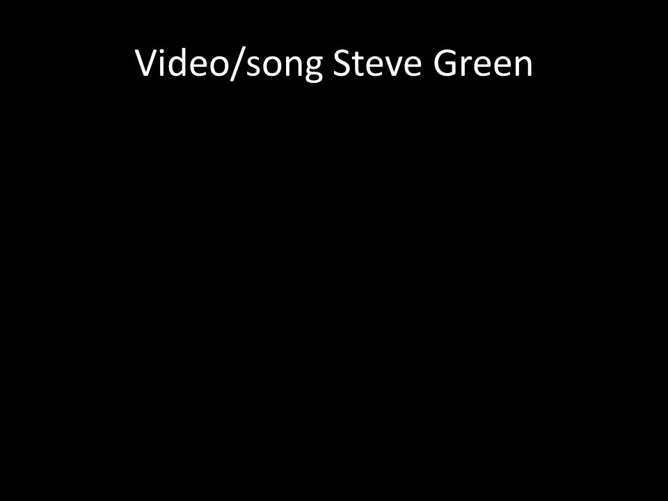 Video/song Steve Green