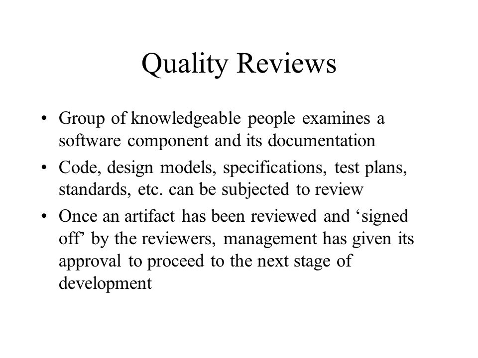 Quality Reviews Group of knowledgeable people examines a software component and its documentation.