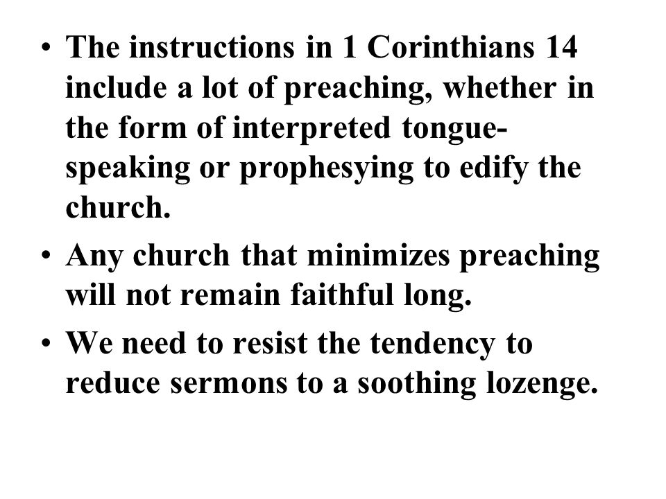 The instructions in 1 Corinthians 14 include a lot of preaching, whether in the form of interpreted tongue-speaking or prophesying to edify the church.