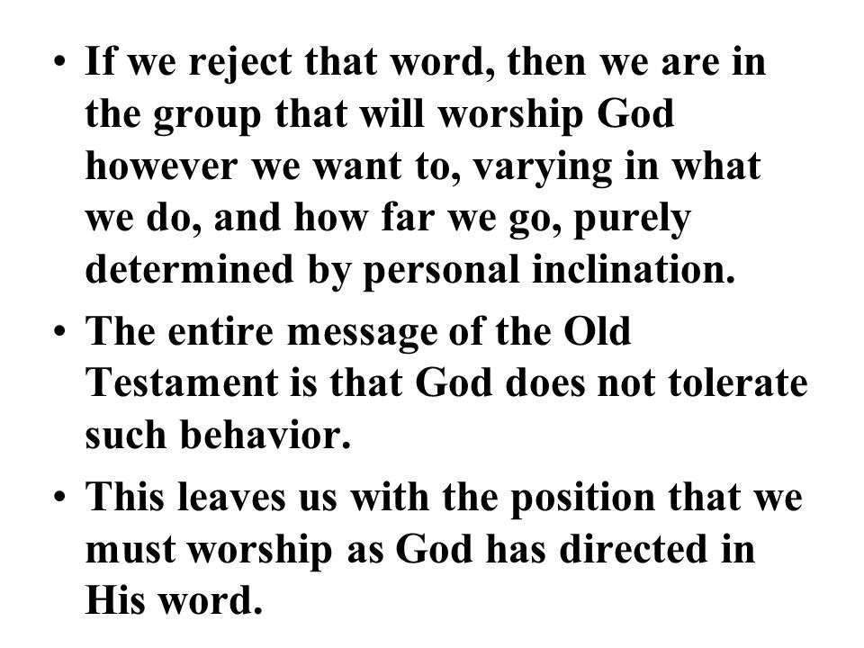 If we reject that word, then we are in the group that will worship God however we want to, varying in what we do, and how far we go, purely determined by personal inclination.
