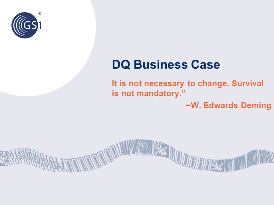 DQ Business Case It is not necessary to change. Survival is not mandatory. ~W. Edwards Deming