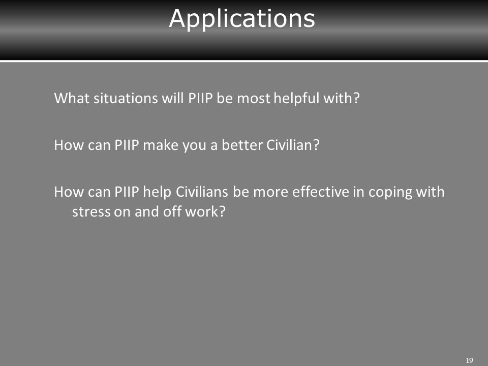 Applications What situations will PIIP be most helpful with