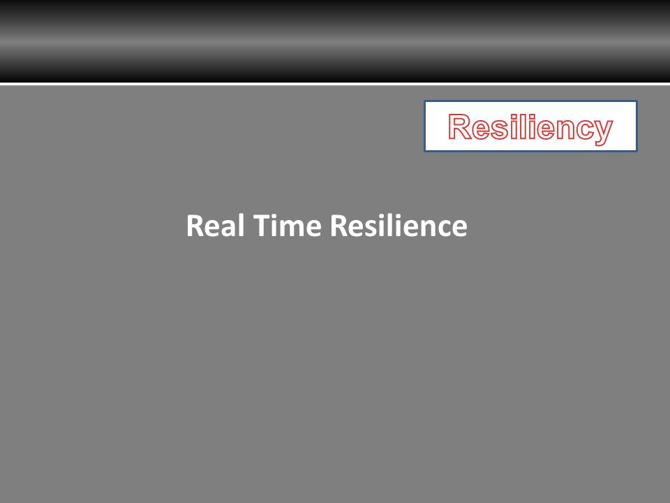 Resiliency Real Time Resilience