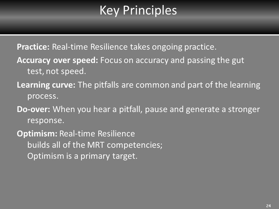 Key Principles Practice: Real-time Resilience takes ongoing practice.