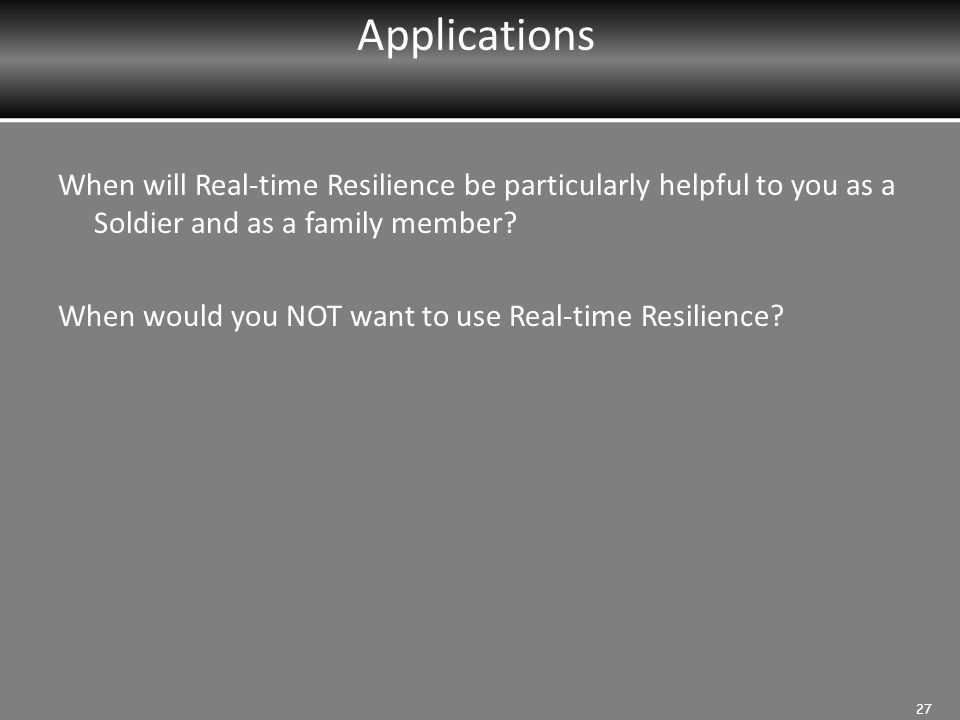 Applications When will Real-time Resilience be particularly helpful to you as a Soldier and as a family member