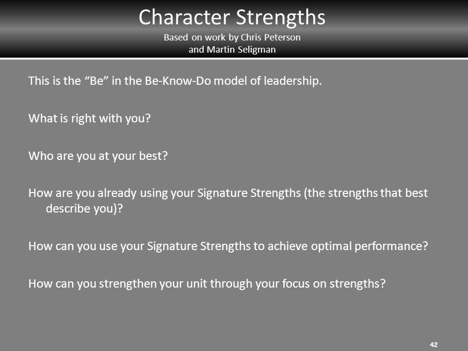 Character Strengths Based on work by Chris Peterson and Martin Seligman