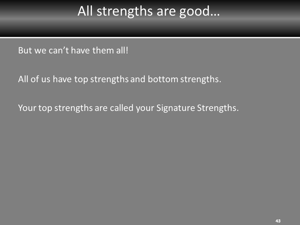 All strengths are good…
