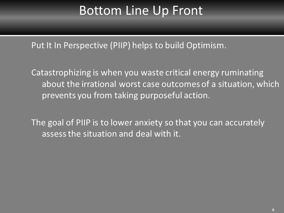 Bottom Line Up Front Put It In Perspective (PIIP) helps to build Optimism.