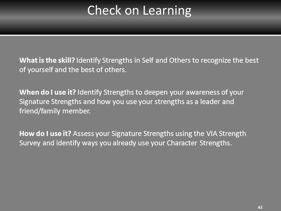 Check on Learning What is the skill Identify Strengths in Self and Others to recognize the best of yourself and the best of others.