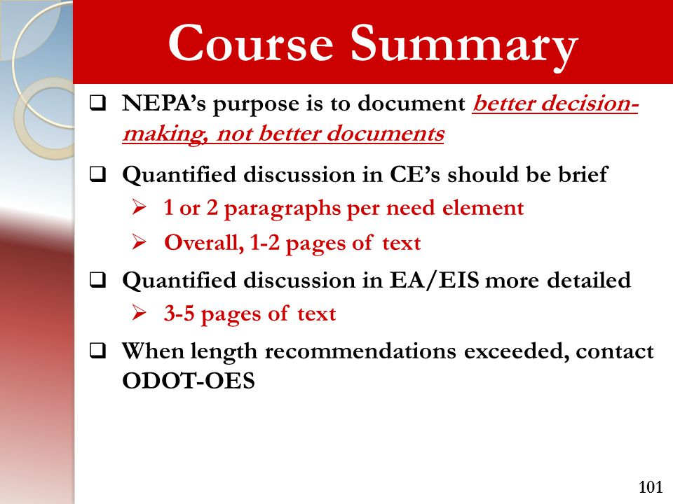 Course Summary NEPA's purpose is to document better decision-making, not better documents. Quantified discussion in CE's should be brief.
