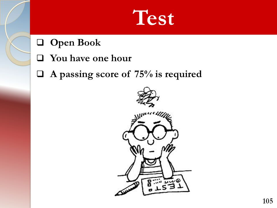 Test Open Book You have one hour A passing score of 75% is required