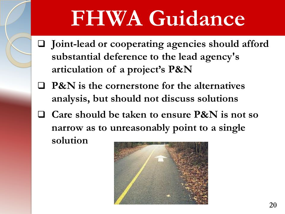 FHWA Guidance Joint-lead or cooperating agencies should afford substantial deference to the lead agency s articulation of a project's P&N.