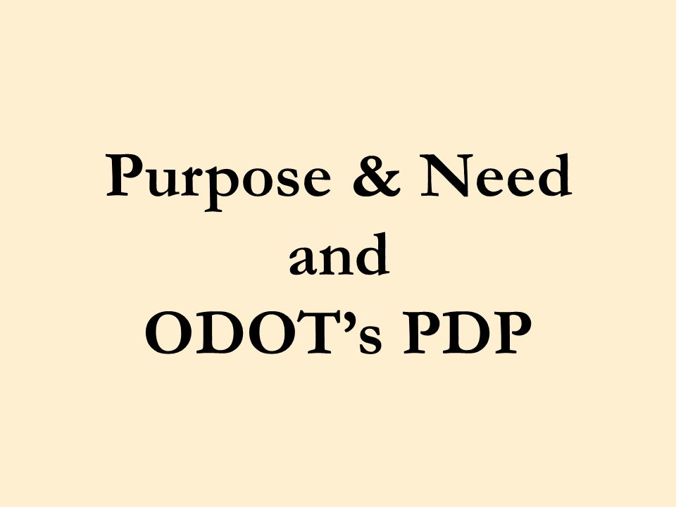 Purpose & Need and ODOT's PDP