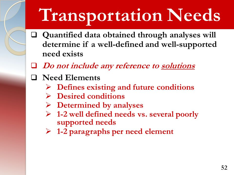 Transportation Needs Quantified data obtained through analyses will determine if a well-defined and well-supported need exists.
