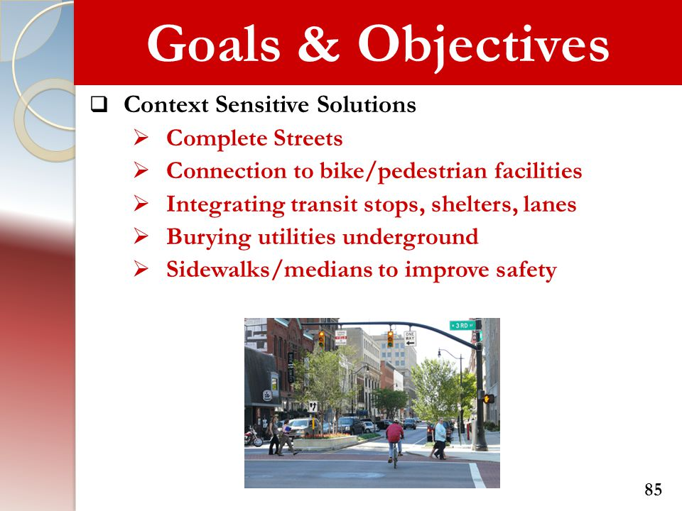 Goals & Objectives Context Sensitive Solutions Complete Streets