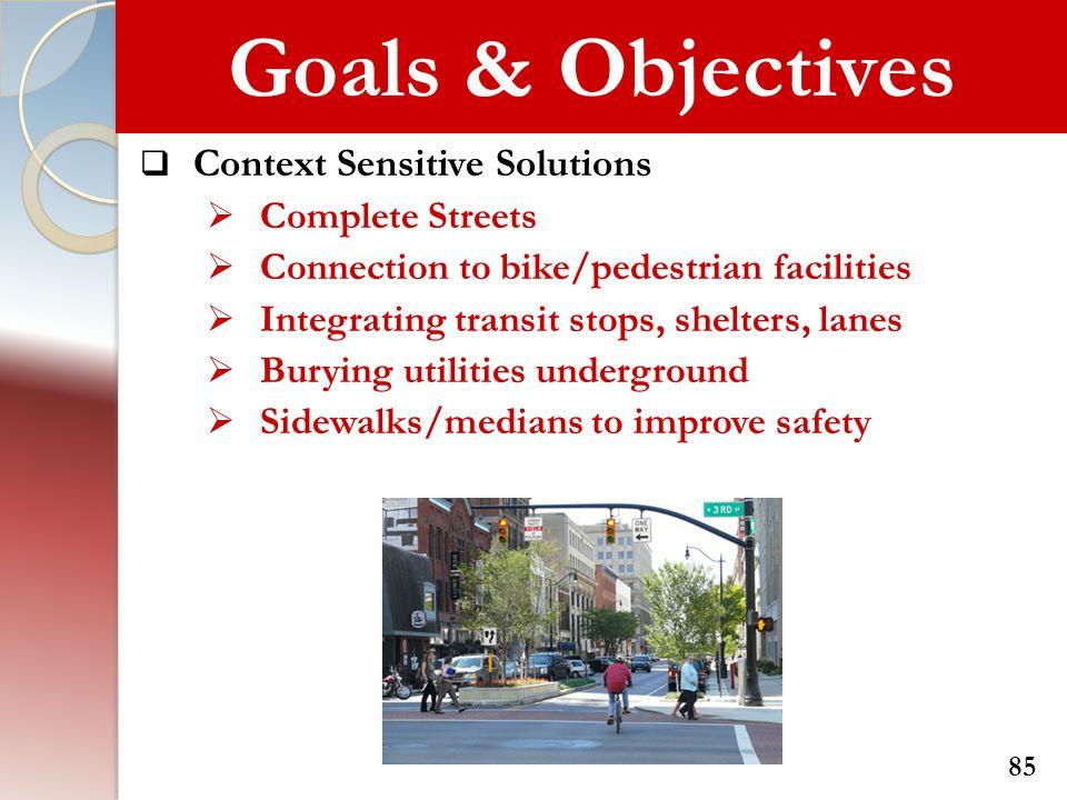 Goals & Objectives Context Sensitive Solutions Complete Streets