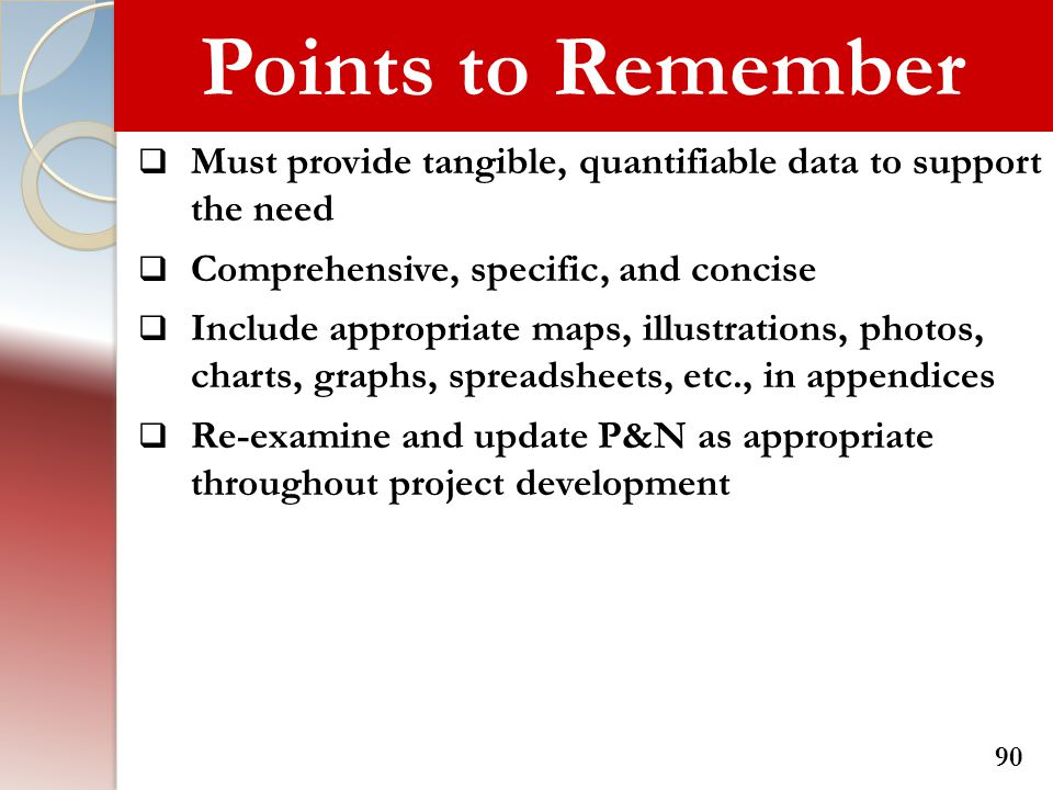 Points to Remember Must provide tangible, quantifiable data to support the need. Comprehensive, specific, and concise.