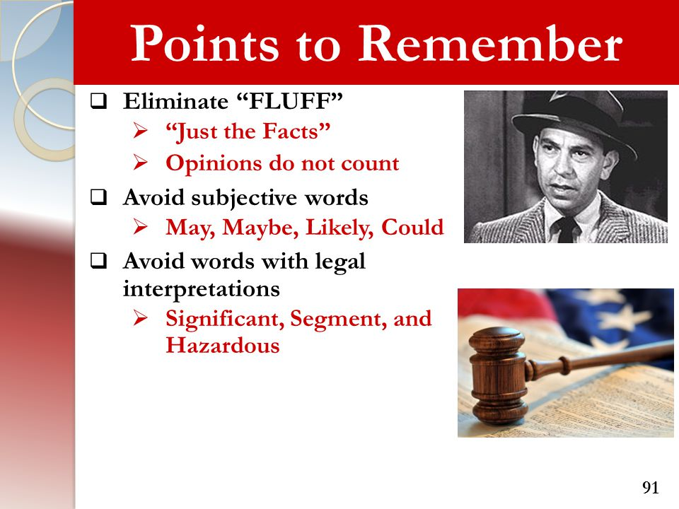 Points to Remember Eliminate FLUFF Avoid subjective words