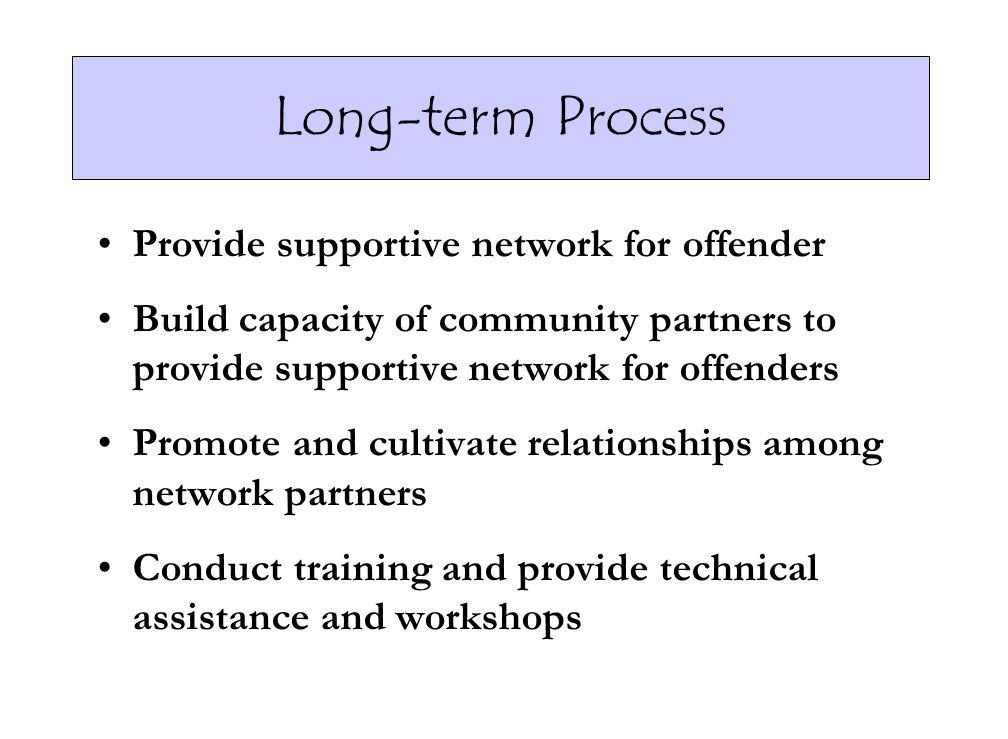 Long-term Process Provide supportive network for offender