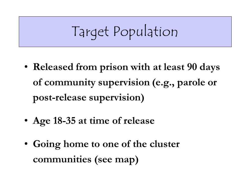 Target PopulationReleased from prison with at least 90 days of community supervision (e.g., parole or post-release supervision)