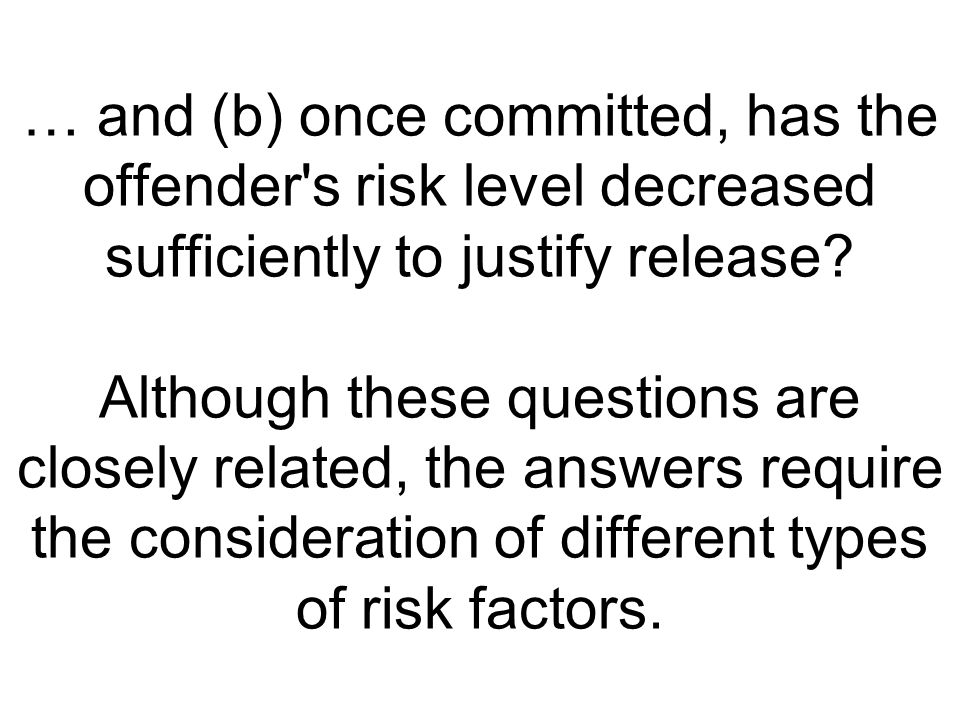 … and (b) once committed, has the offender s risk level decreased sufficiently to justify release.