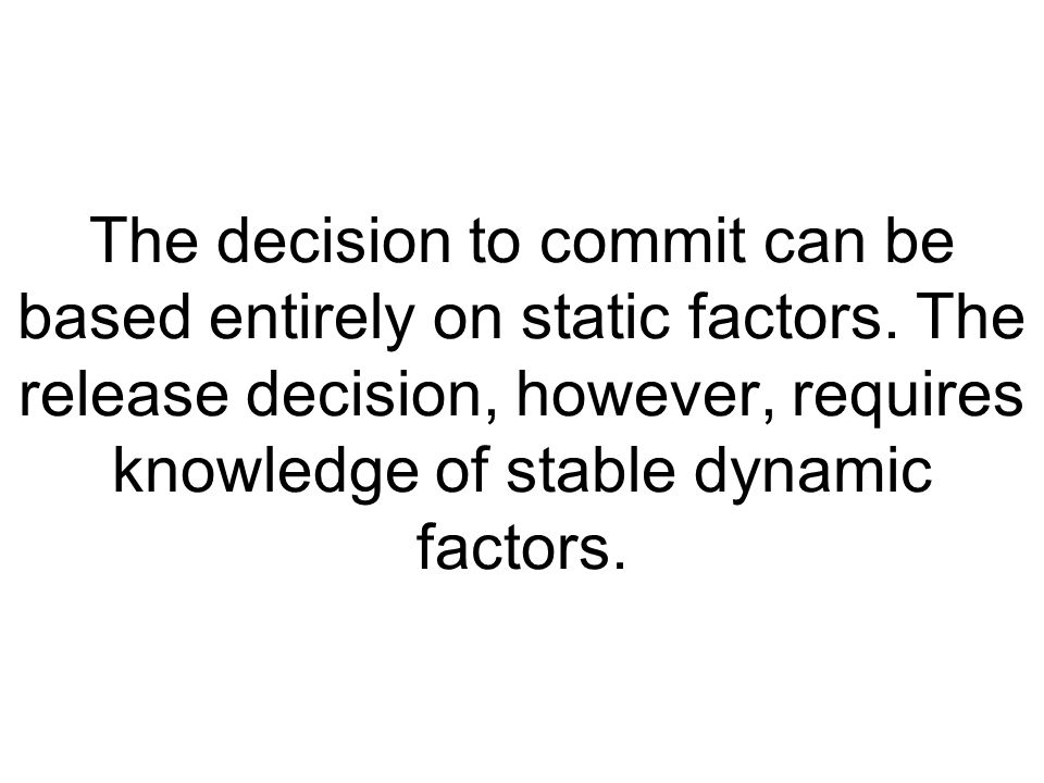 The decision to commit can be based entirely on static factors
