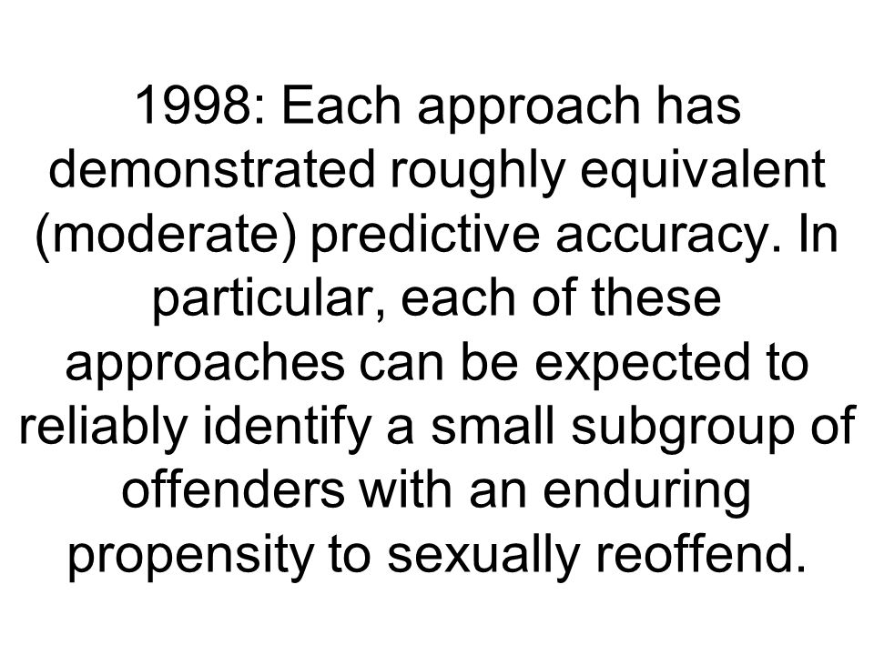 1998: Each approach has demonstrated roughly equivalent (moderate) predictive accuracy.