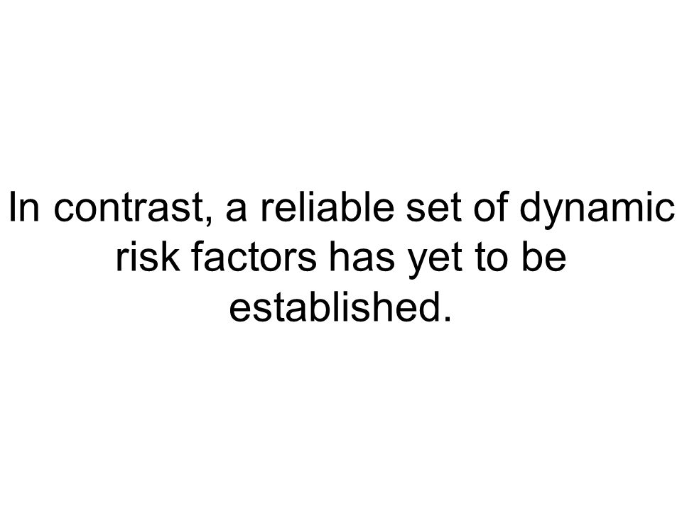 In contrast, a reliable set of dynamic risk factors has yet to be established.