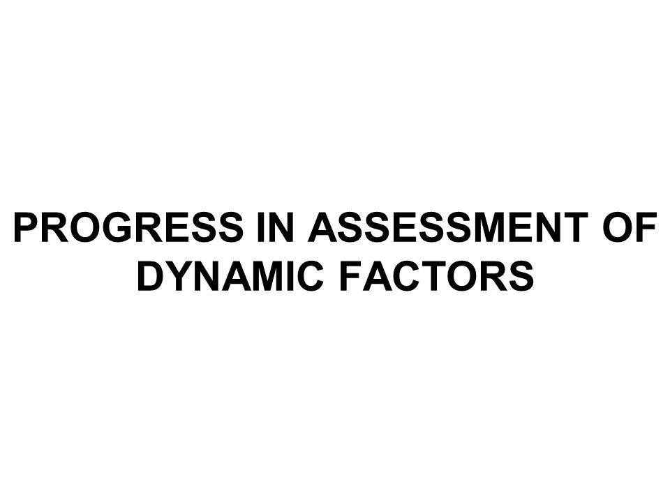 PROGRESS IN ASSESSMENT OF DYNAMIC FACTORS