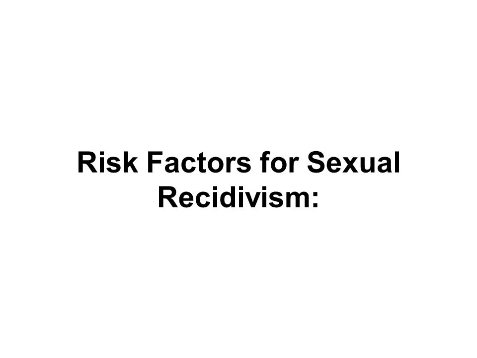 Risk Factors for Sexual Recidivism:
