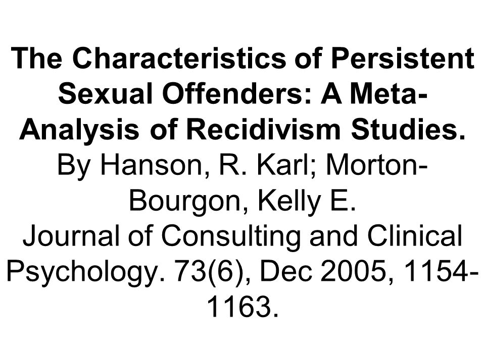 The Characteristics of Persistent Sexual Offenders: A Meta-Analysis of Recidivism Studies.